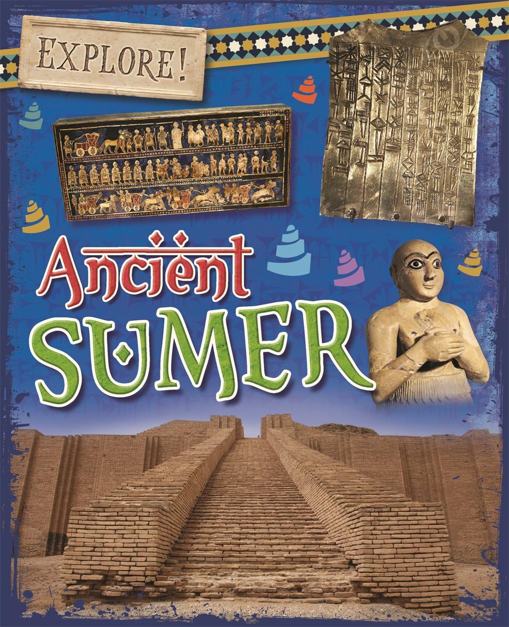 Explore!: Ancient Sumer by Rachel Minay   Hachette UK