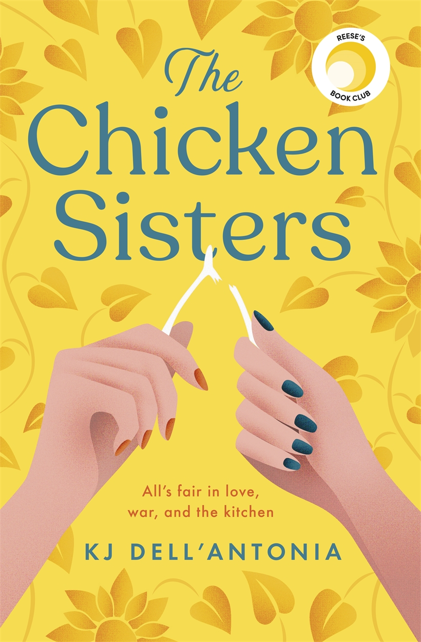 The Chicken Sisters by KJ Dell'Antonia   Hachette UK
